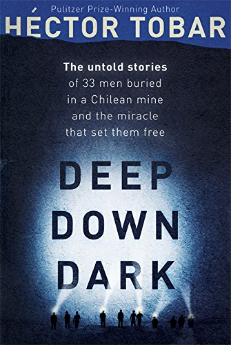 9781444755404: Deep Down Dark: The Untold Stories of 33 Men Buried in a Chilean Mine, and the Miracle That Set Them Free