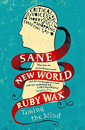Sane New World: Taming The Mind (FINE COPY OF HARDBACK FIRST EDITION SIGNED BY RUBY WAX)