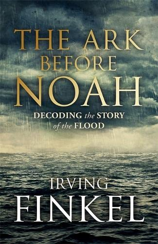 9781444757064: The Ark Before Noah: Decoding the Story of the Flood