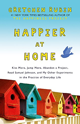 9781444757781: Happier at Home: Kiss More, Jump More, Abandon a Project, Read Samuel Johnson, and My Other Experiments in the Practice of Everyday Life