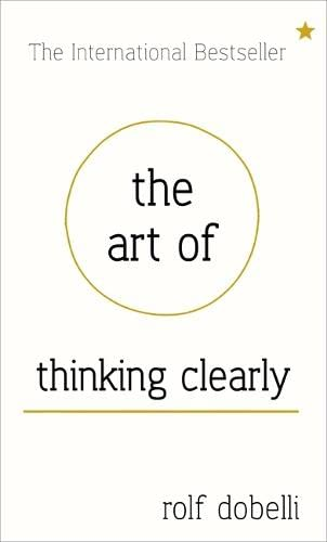 9781444759549: The Art of Thinking Clearly: better thinking, better decisions