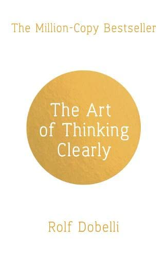 9781444759563: The Art of Thinking Clearly: Better Thinking, Better Decisions
