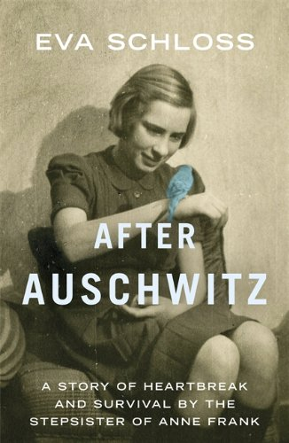 9781444760682: After Auschwitz: A story of heartbreak and survival by the stepsister of Anne Frank