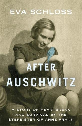 9781444760699: After Auschwitz: A Story of Heartbreak and Survival by the Stepsister of Anne Frank
