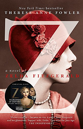 9781444761436: Z: A Novel of Zelda Fitzgerald: The inspiration behind the Amazon Original show Z THE BEGINNING OF EVERYTHING starring Christina Ricci as Zelda