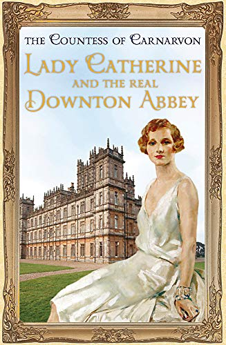 9781444762105: Lady Catherine and the Real Downton Abbey