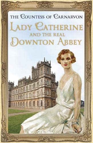 9781444762112: Lady Catherine and the Real Downton Abbey