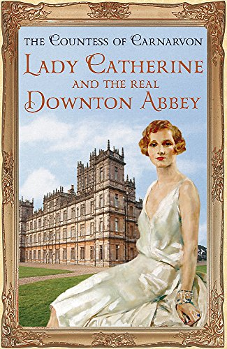9781444762129: Lady Catherine and the Real Downton Abbey
