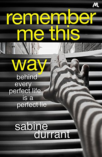 9781444762457: Remember Me This Way: A dark, twisty and suspenseful thriller