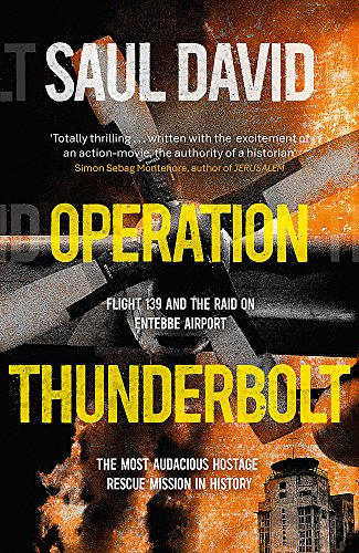 9781444762518: Operation Thunderbolt: The Entebbe Raid - The Most Audacious Hostage Rescue Mission in History