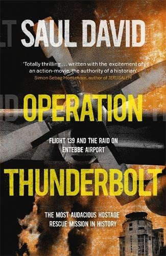 9781444762532: Operation Thunderbolt: Flight 139 and the Raid on Entebbe Airport, the Most Audacious Hostage Rescue Mission in History