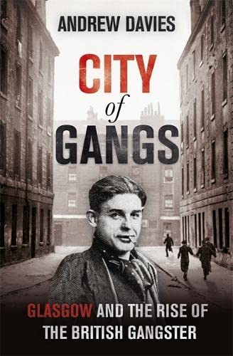 9781444763751: City of Gangs: Glasgow and the Rise of the British Gangster