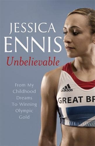 Jessica Ennis: Unbelievable: From My Childhood Dreams To Winning Olympic Gold: Ennis, Jessica