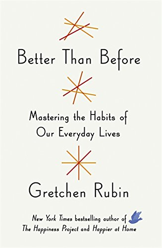 9781444769005: Better Than Before : Making and Breaking Our Everyday Habits to Be Happier, Stronger, and More Productive (Really) (Two Roads)
