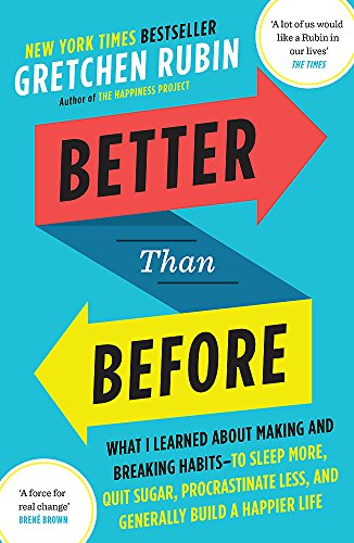 9781444769012: Better Than Before: What I Learned About Making and Breaking Habits - to Sleep More, Quit Sugar, Procrastinate Less, and Generally Build a Happier Life