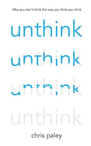 Unthink: And how to harness the power of your unconscious: Paley, Chris