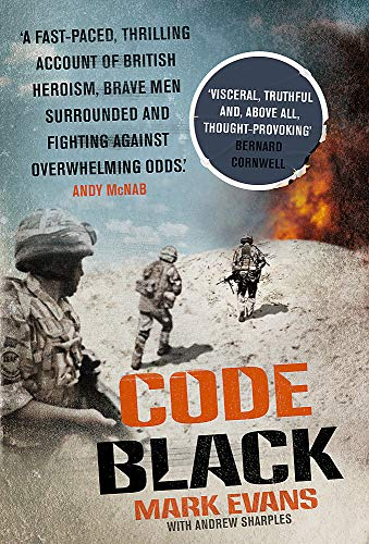 Code Black: Cut Off and Facing Overwhelming Odds: The Siege of Nad Ali: Evans, Mark; Sharples, ...
