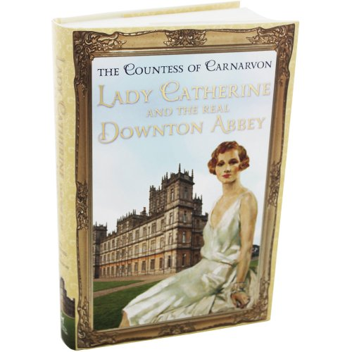 Lady Catherine and the Real Downton Abbey by The Countess of Carnarvon Book The