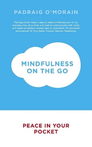 Mindfulness on the Go: Peace in Your Pocket: O'Morain, Padraig