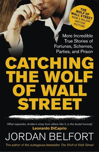 9781444786835: Catching the Wolf of Wall Street: More Incredible True Stories of Fortunes, Schemes, Parties, and Prison