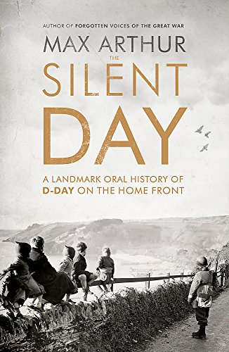 9781444787528: The Silent Day: A Landmark Oral History of D-Day on the Home Front