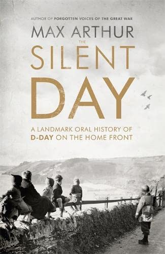 9781444787542: The Silent Day: A Landmark Oral History of D-Day on the Home Front