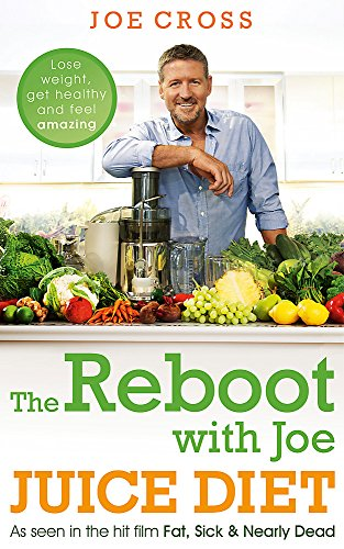 9781444788327: The Reboot with Joe Juice Diet - Lose weight, get healthy and feel amazing: As seen in the hit film 'Fat, Sick & Nearly Dead'