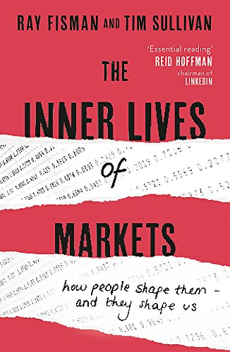 9781444788587: The Inner Lives of Markets: How People Shape Them - And They Shape Us
