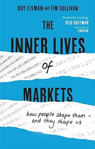 9781444788600: The Inner Lives of Markets: How People Shape Them - And They Shape Us