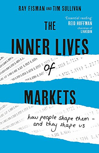 9781444788617: The Inner Lives of Markets: How People Shape Them - And They Shape Us