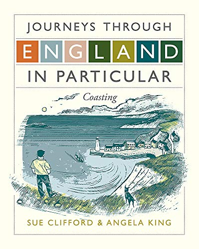 Journeys Through England in Particular: Coasting: Clifford, Sue; King, Angela