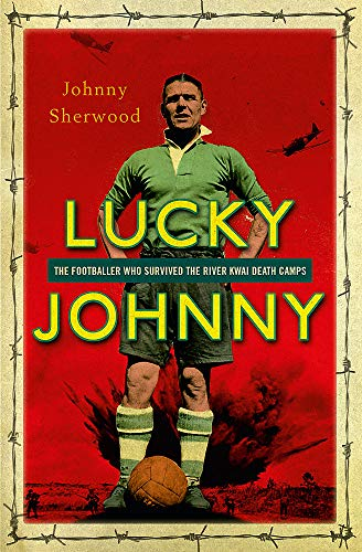 Lucky Johnny: The Footballer who Survived the: Sherwood, Johnny