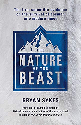 9781444791266: The Nature of the Beast: The first genetic evidence on the survival of apemen, yeti, bigfoot and other mysterious creatures into modern times