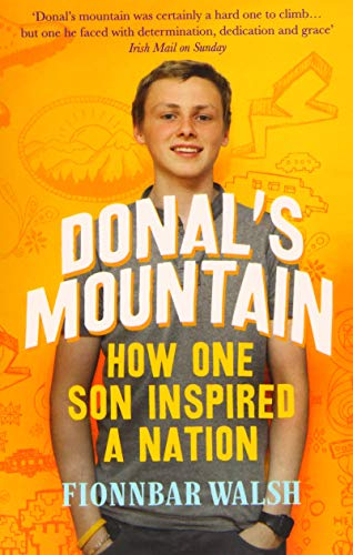 Donal's Mountain: How One Son Inspired a Nation: Walsh, Fionnbar