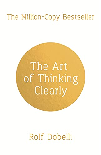9781444794878: The Art of Thinking Clearly: Better Thinking, Better Decisions