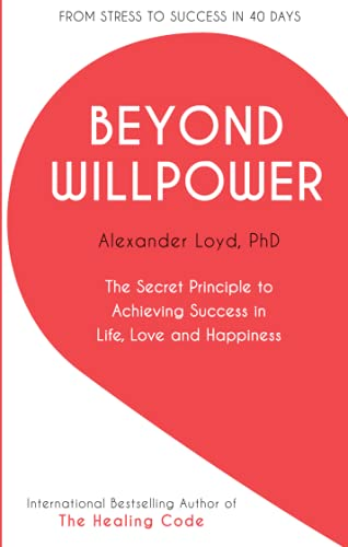9781444795127: Beyond Willpower: The Secret Principle to Achieving Success in Life, Love, and Happiness