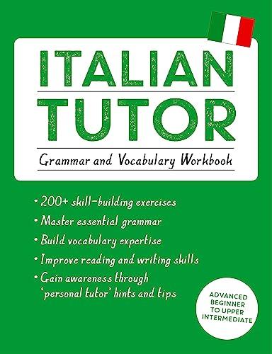 9781444796131: Italian Tutor: Grammar and Vocabulary Workbook (Learn Italian with Teach Yourself): Advanced beginner to upper intermediate course (Tutor Language Series)