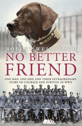 9781444796933: No Better Friend: One Man, One Dog, and Their Incredible Story of Courage and Survival in World War II