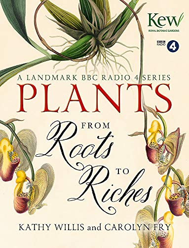 Plants: From Roots to Riches: Willis, Kathy, Carolyn