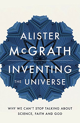 9781444798487: Inventing the Universe: Why we can't stop talking about science, faith and God