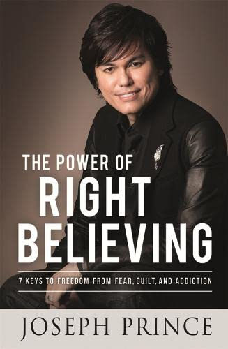 9781444798586: The Power of Right Believing: 7 Keys to Freedom from Fear, Guilt and Addiction
