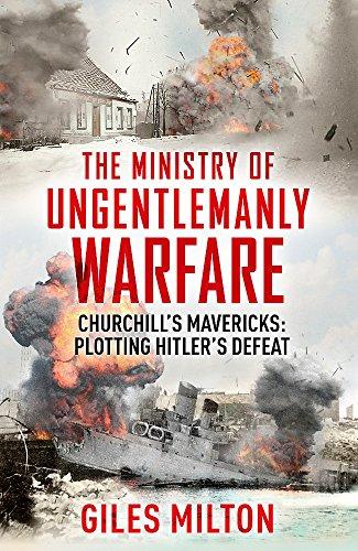 9781444798968: The Ministry of Ungentlemanly Warfare: Churchill's Mavericks: Plotting Hitler's Defeat