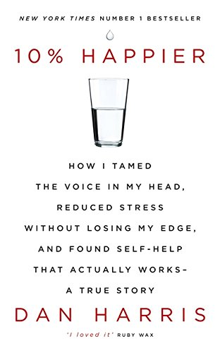 9781444799040: 10% Happier: How I Tamed the Voice in My Head, Reduced Stress Without Losing My Edge, and Found Self-Help That Actually Works - A True Story