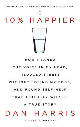 9781444799057: 10% Happier: How I Tamed the Voice in My Head, Reduced Stress Without Losing My Edge, and Found Self-Help That Actually Works - A True Story