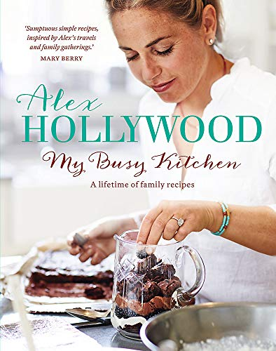 9781444799200: Alex Hollywood: My Busy Kitchen - A lifetime of family recipes