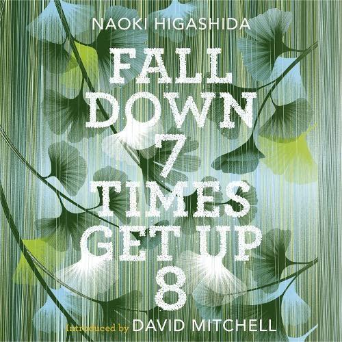 Fall Down Seven Times, Get Up Eight: Naoki Higashida (author),