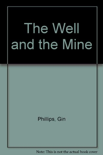 The Well and the Mine: Phillips, Gin
