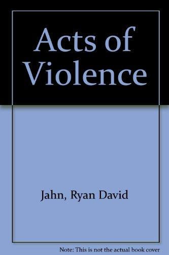 Acts of Violence: Jahn, Ryan David