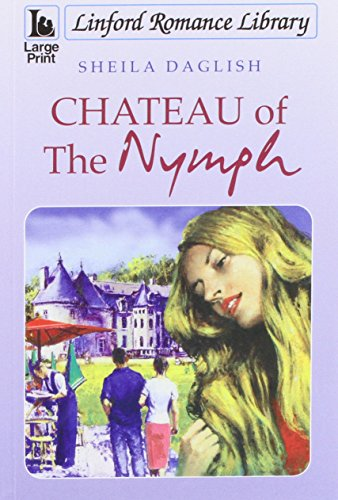 Chateau Of The Nymph (Linford Romance Library): Daglish, Sheila
