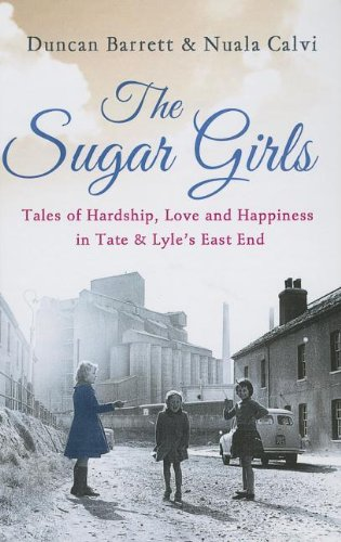 9781444813692: The Sugar Girls: Tales of Hardship, Love and Happiness in Tate & Lyle's East End